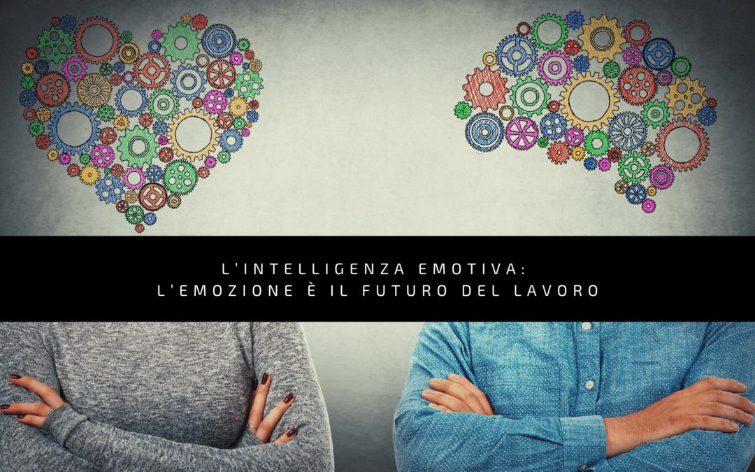 L'intelligenza emotiva: l'emozione è il futuro del lavoro