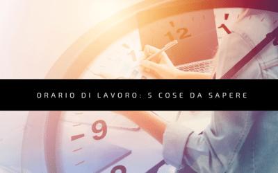 Orario di lavoro: 5 cose da sapere